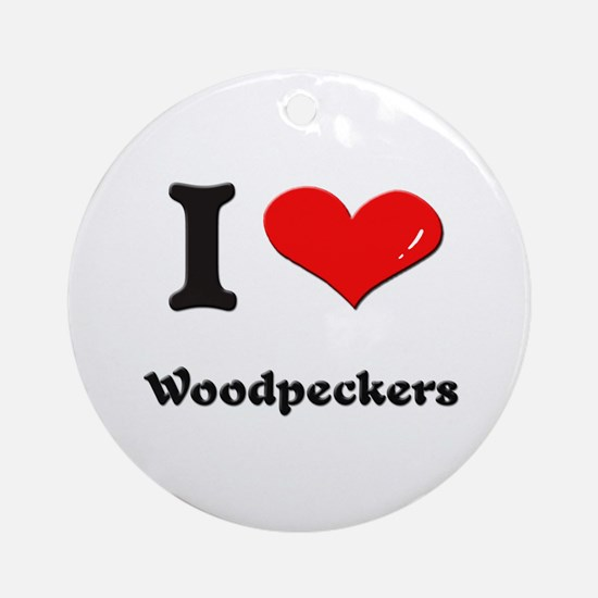 I love woodpeckers  Ornament (Round)