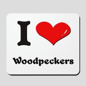 I love woodpeckers  Mousepad