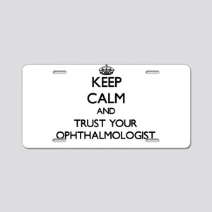 Keep Calm and Trust Your Ophthalmologist Aluminum