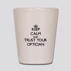 Keep Calm and Trust Your Optician Shot Glass
