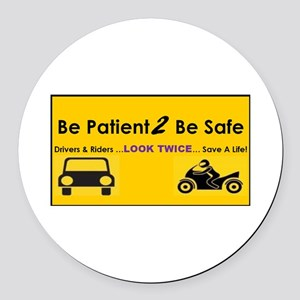 Be Patient 2 Be Safe Round Car Magnet