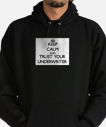 Keep Calm and Trust Your Underwriter Hoodie