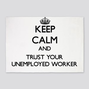 Keep Calm and Trust Your Unemployed Worker 5'x7'Ar