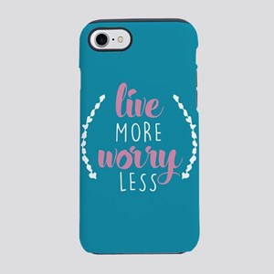 Live More Worry Less iPhone 7 Tough Case