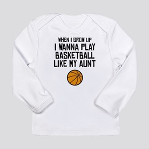 Basketball Like My Aunt Long Sleeve T-Shirt