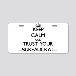 Keep Calm and Trust Your Bureaucrat Aluminum Licen