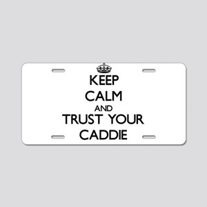 Keep Calm and Trust Your Caddie Aluminum License P