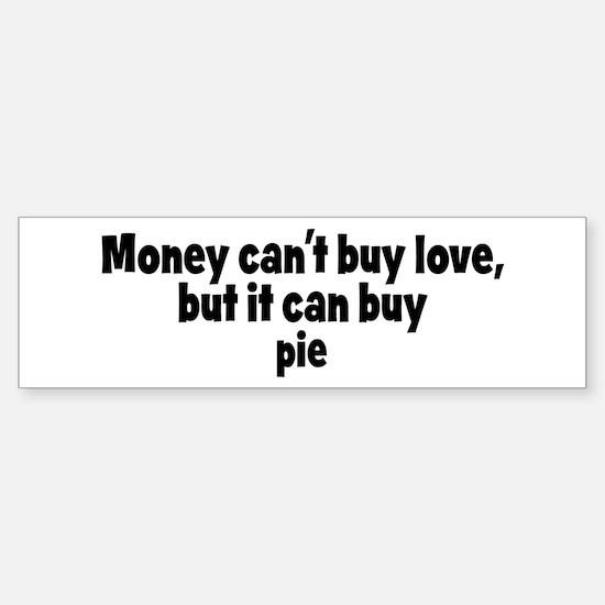 pie (money) Bumper Bumper Bumper Sticker