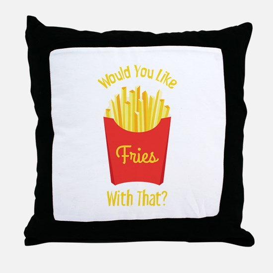 Would You Like With That ? Throw Pillow
