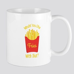 Would You Like With That ? Mugs