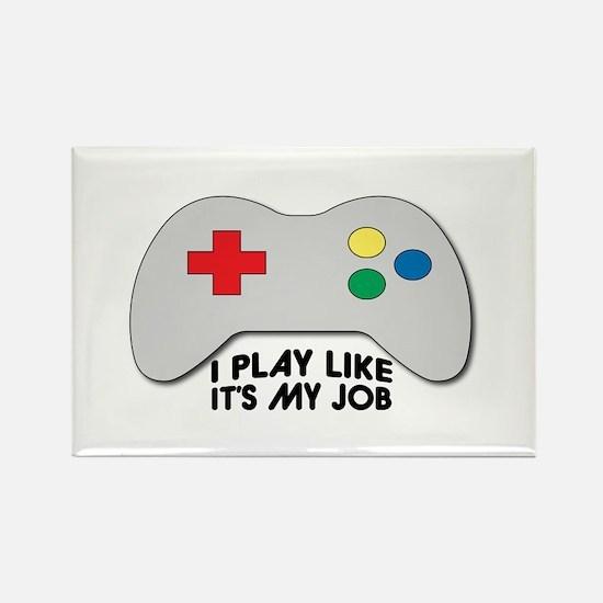 I Play Like Its My Job Magnets