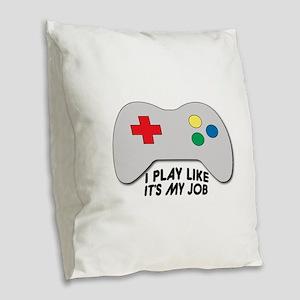 I Play Like Its My Job Burlap Throw Pillow