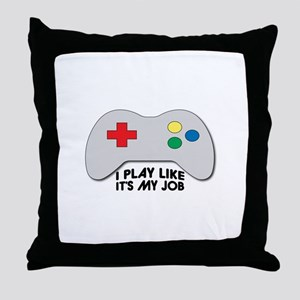 I Play Like Its My Job Throw Pillow