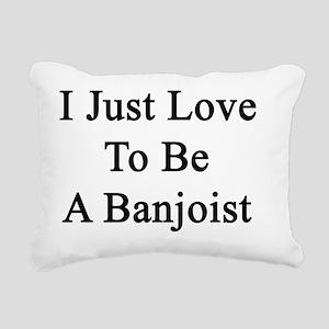 I Just Love To Be A Banj Rectangular Canvas Pillow