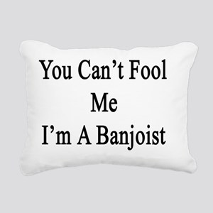 You Can't Fool Me I'm A  Rectangular Canvas Pillow