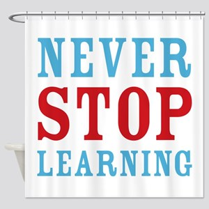 Never Stop Learning Shower Curtain