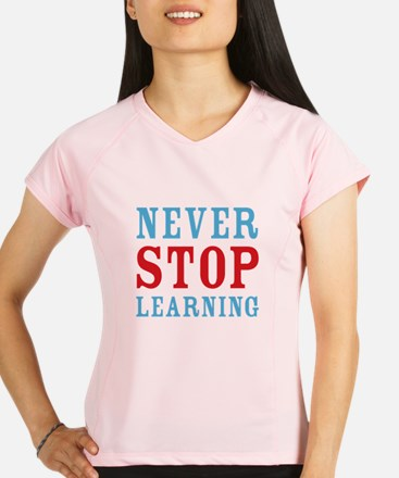 Never Stop Learning Performance Dry T-Shirt