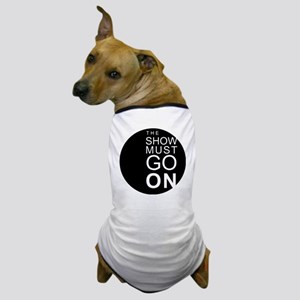 THE SHOW MUST GO ON Dog T-Shirt