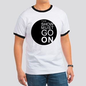 THE SHOW MUST GO ON Ringer T