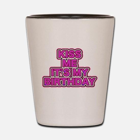 Kiss Me Its My Birthday Shot Glass