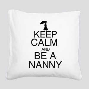 Keep Calm and Be a Nanny Square Canvas Pillow