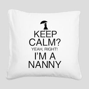 Keep Calm? Nanny Square Canvas Pillow