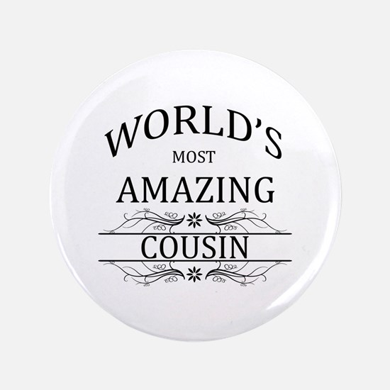 """World's Most Amazing Cousin 3.5"""" Button"""