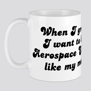 Aerospace Engineer like my mo Mug