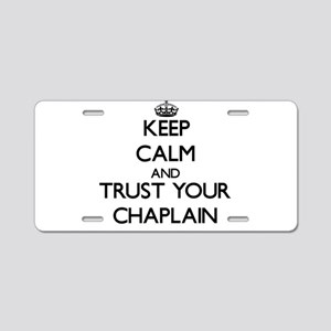 Keep Calm and Trust Your Chaplain Aluminum License
