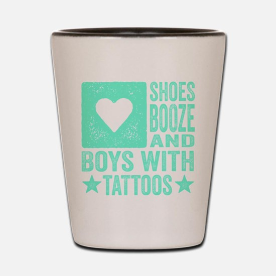 Shoes Booze and Boys with Tattoos Shot Glass