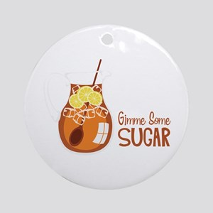 Gimme Some Sugar Ornament (Round)