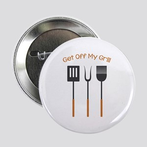 "GET OFF MY GRILL 2.25"" Button"