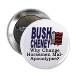 Bush-Cheney: Why Change Horses? Button