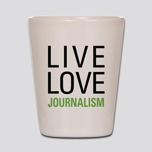 Live Love Journalism Shot Glass