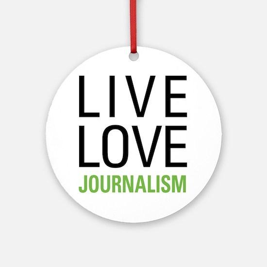 Live Love Journalism Ornament (Round)
