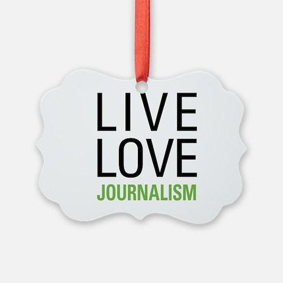 Live Love Journalism Ornament