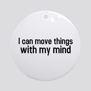 I can move things with my mind Ornament (Round)