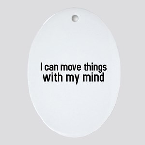 I can move things with my mind Oval Ornament