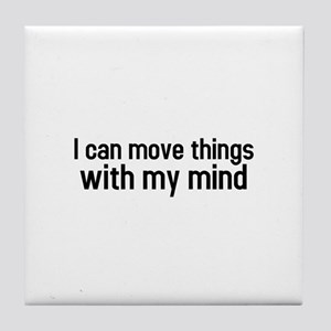 I can move things with my mind Tile Coaster