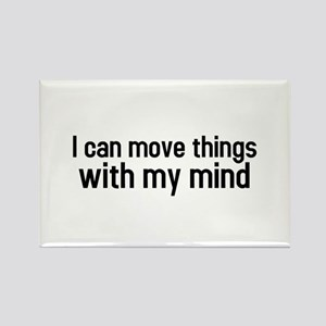 I can move things with my mind Rectangle Magnet