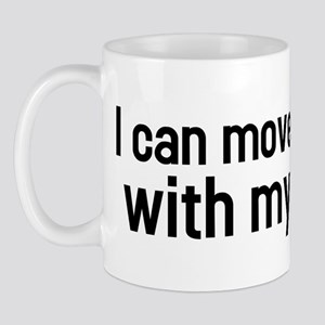 I can move things with my mind Mug