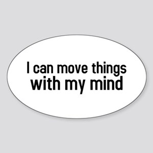 I can move things with my mind Oval Sticker