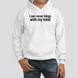 I can move things with my mind Hooded Sweatshirt
