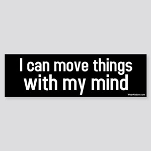 I can move things with my mind Bumper Sticker