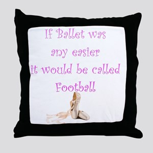 If Ballet Was Any Easier It Would Be  Throw Pillow