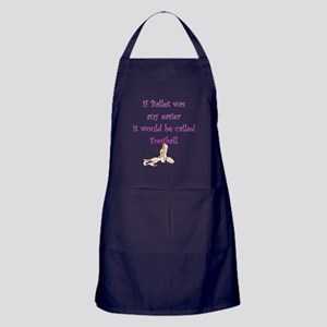 If Ballet Was Any Easier It Would Be  Apron (dark)