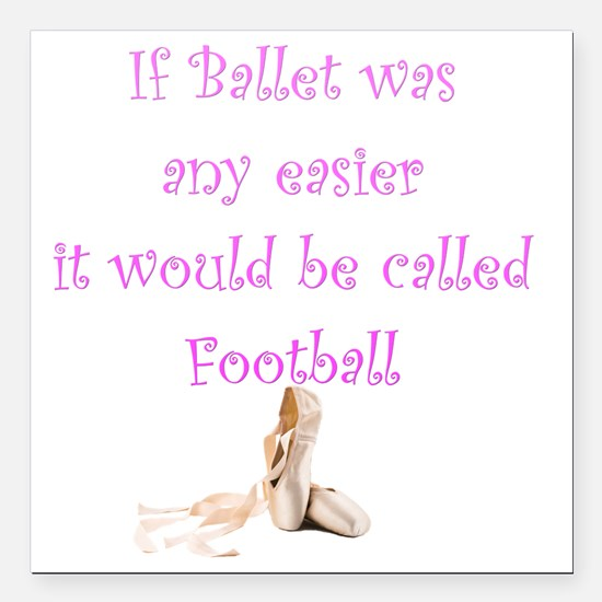 "If Ballet Was Any Easier Square Car Magnet 3"" x 3"""