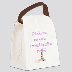 If Ballet Was Any Easier It Would Canvas Lunch Bag