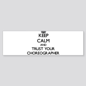 Keep Calm and Trust Your Choreographer Bumper Stic