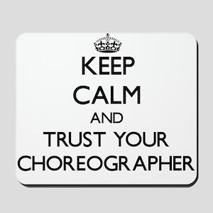 Keep Calm and Trust Your Choreographer Mousepad